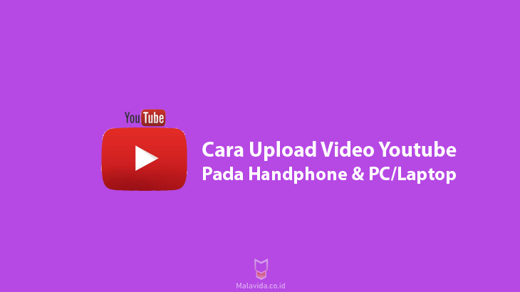 Cara Upload Video Youtube pada Handphone dan PC Laptop